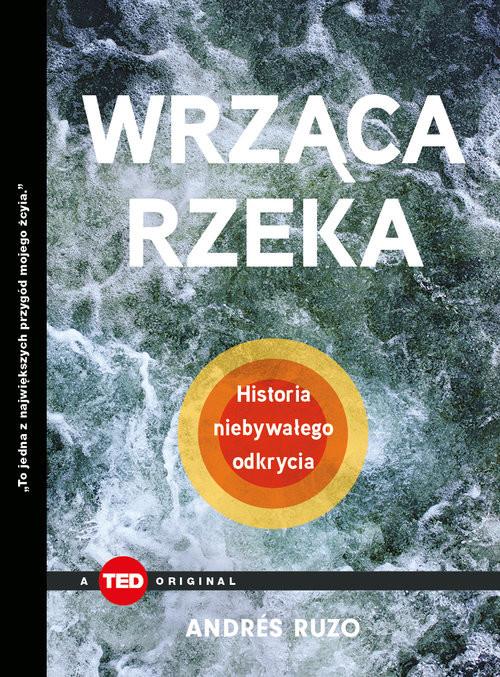 okładka Wrząca rzeka. Historia niebywałego odkrycia (TED Books), Książka | Andrés Ruzo