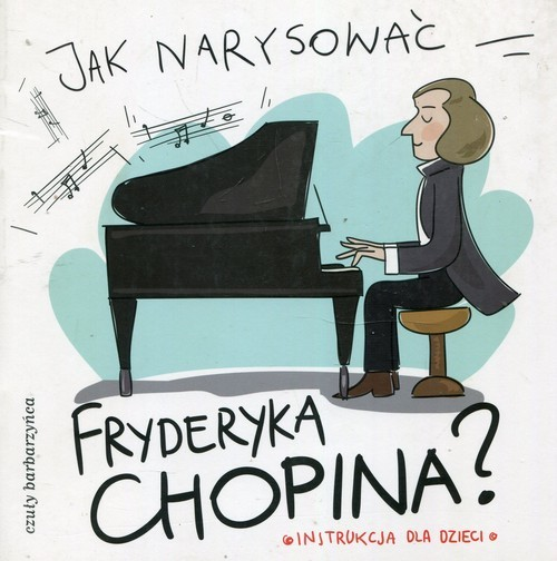 okładka Jak narysować Fryderyka Chopina? Instrukcja dla dzieci, Książka   i Murzyn Pietruszka