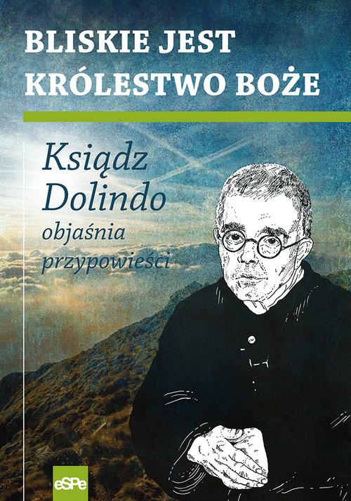 okładka Bliskie jest Królestwo Boże Ksiądz Dolindo objaśnia przypowieści, Książka | Krzysztof Nowakowski