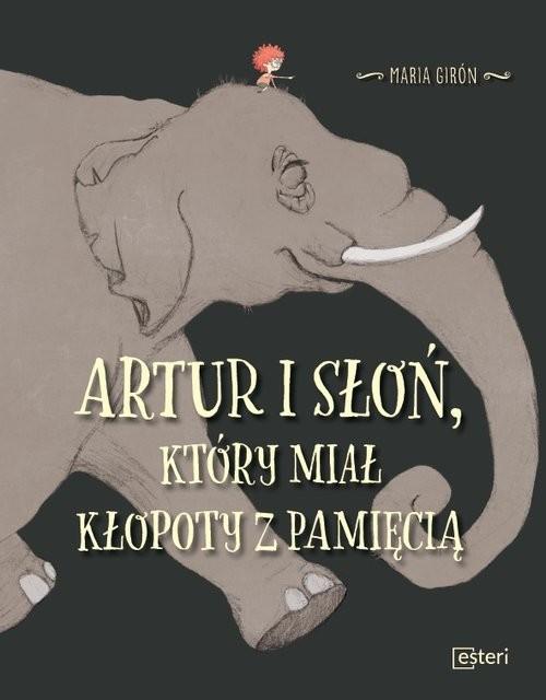 okładka Artur i słoń, który miał kłopoty z pamięcią, Książka | Maria Girón