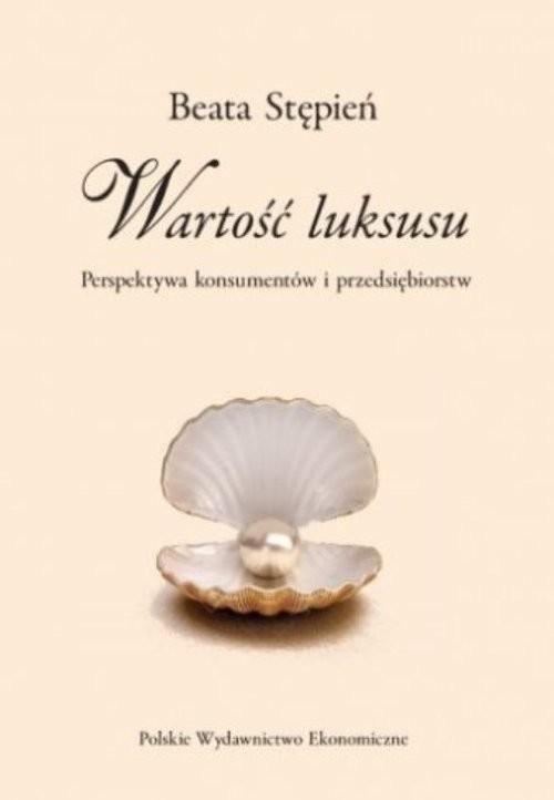 okładka Wartość luksusu Perspektywa konsumentów i przedsiębiorstw, Książka | Stępień Beata