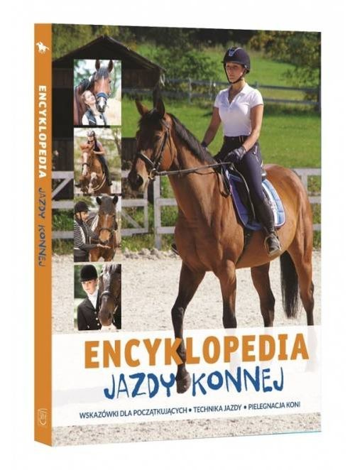 okładka Encyklopedia Jazdy Konnej Wskazówki dla początkujących Technika jazdy Pielęgnacja koni, Książka | Bojarczuk Jagoda