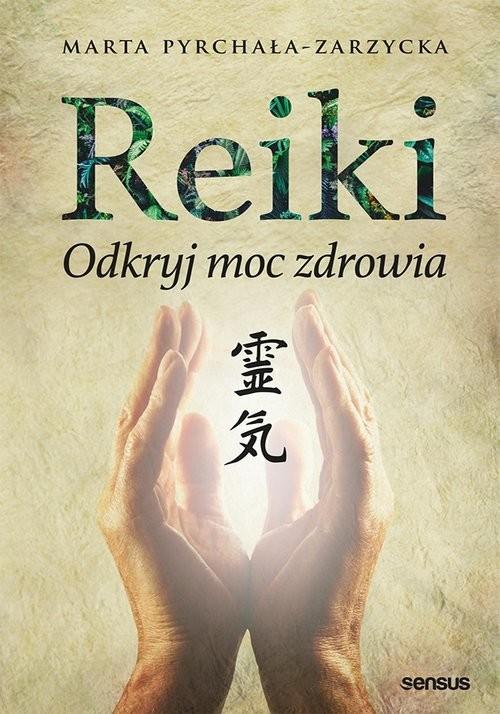 okładka Reiki Odkryj moc zdrowia, Książka | Marta Pyrchała-Zarzycka