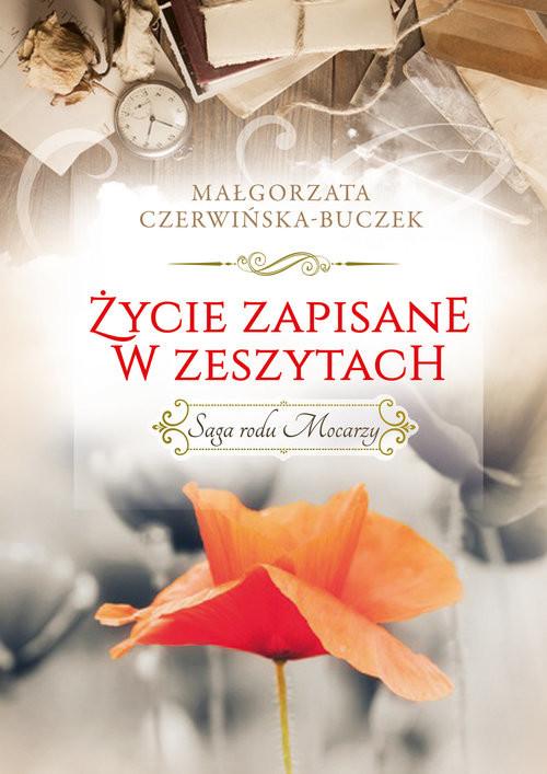 okładka Życie zapisane w zeszytach. Saga rodu Mocarzy , Książka | Czerwińska-Buczek Małgorzata