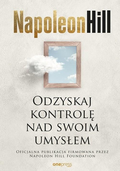 okładka Odzyskaj kontrolę nad swoim umysłem, Książka | Napoleon Hill