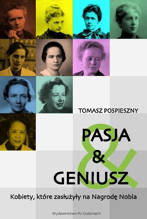 okładka PASJA i GENIUSZ Kobiety, które zasłużyły na Nagrodę Nobla, Książka | Tomasz  Pospieszny