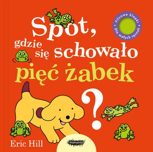 okładka Spot, gdzie się schowało pięć żabek?, Książka | Eric Hill