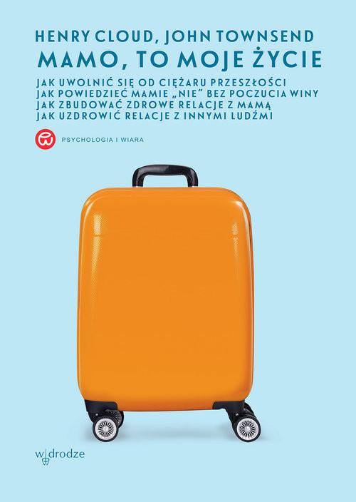 okładka Mamo to moje życie, Książka | Cloud Henry, Townsend John