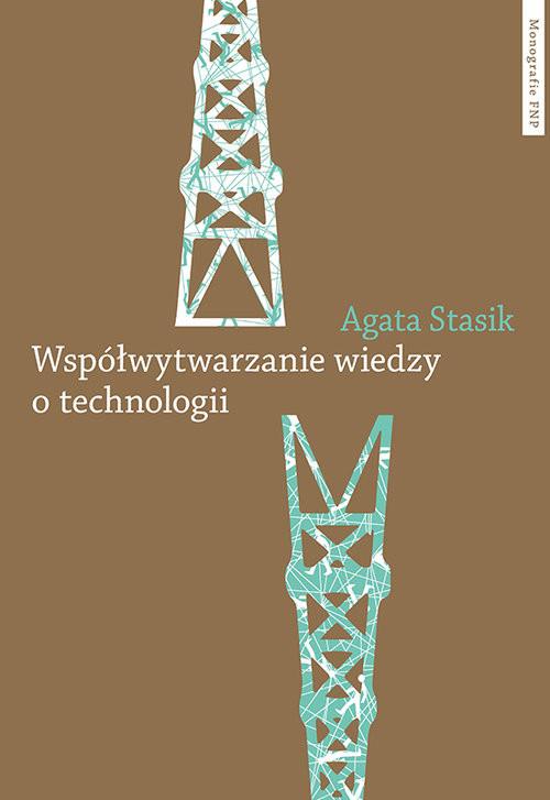 okładka Współwytwarzanie wiedzy o technologii Gaz łupkowy jako wyzwanie dla zbiorowości, Książka | Stasik Agata