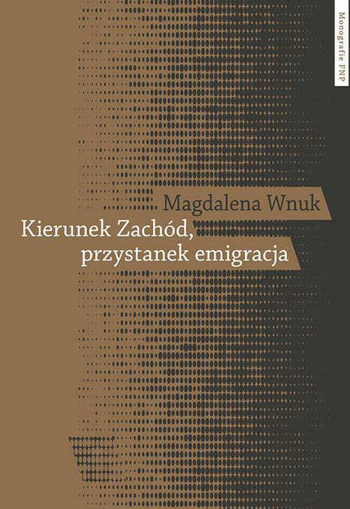 okładka Kierunek Zachód przystanek emigracja Adaptacja polskich emigrantów w Austrii, Szwecji i we Włoszech, Książka | Wnuk Magdalena