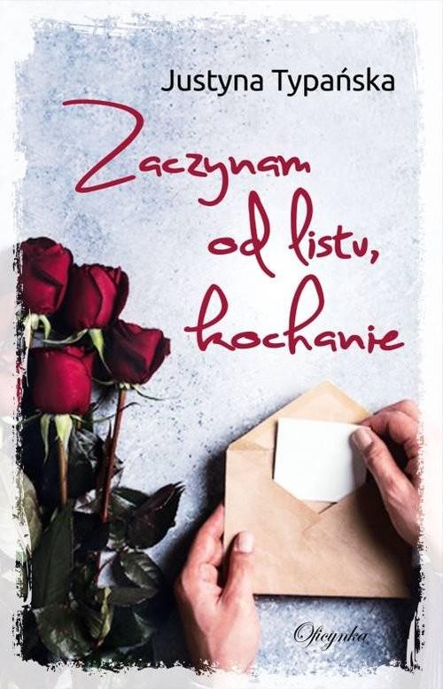 okładka Zaczynam Od Listu Kochanie, Książka | Typańska Justyna
