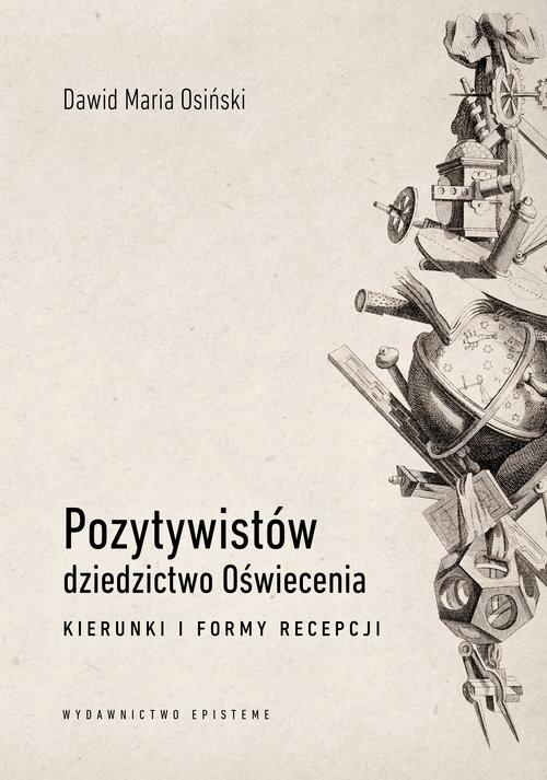 okładka Pozytywistów dziedzictwo Oświecenia. Kierunki i formy recepcji, Książka | Dawid Maria Osiński