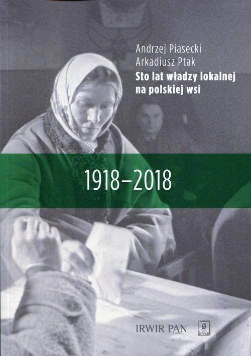 okładka Sto lat władzy lokalnej na polskiej wsi 1918-2018książka      Andrzej  Piasecki, Arkadiusz Ptak