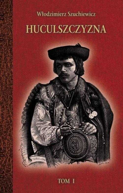 okładka Huculszczyzna Tom 1, Książka | Szuchewicz Włodzimierz