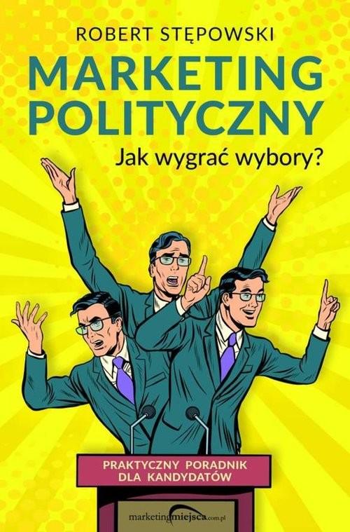 okładka Marketing polityczny Jak wygrać wybory?, Książka | Stępowski Robert