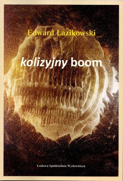 okładka Kolizyjny boom Nowe tezy o świecie i o dziele sztuki, Książka | Łazikowski Edward