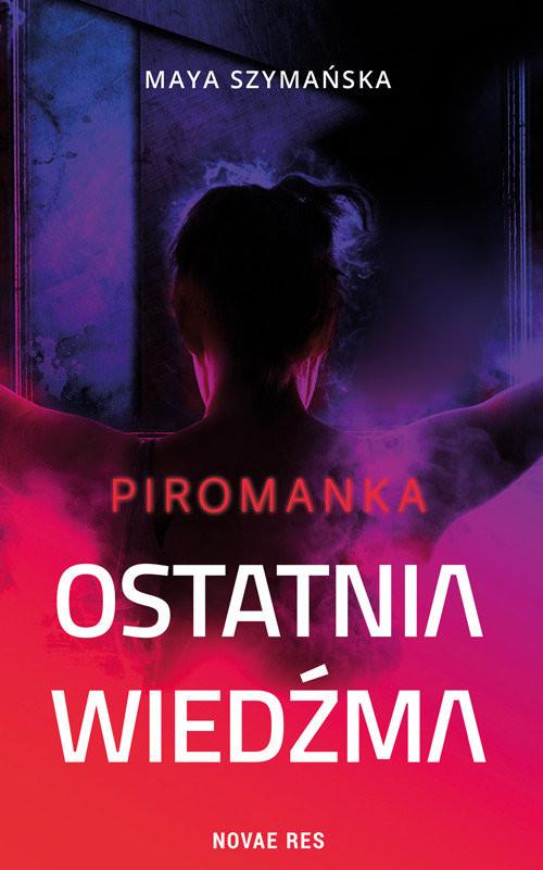 okładka Ostatnia wiedźma Piromanka, Książka | Maya Szymańska