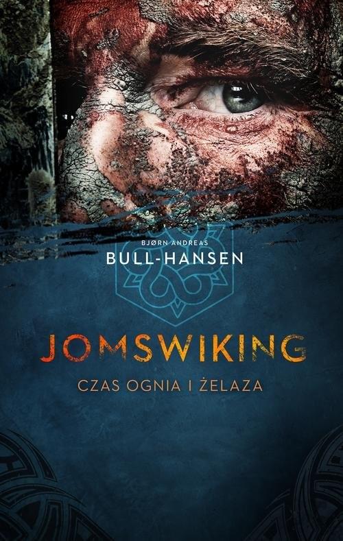 okładka Jomswiking Jomswiking. Czas ognia i żelaza, Książka | Bjorn Andreas Bull-Hansen