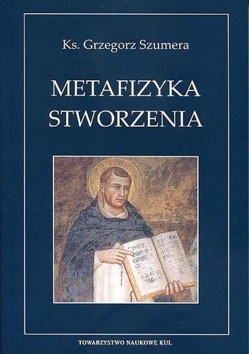 okładka Metafizyka Stworzenia Św.Tomasza z Akwinu teoria creatio ex nihilo, Książka | Szumera Grzegorz