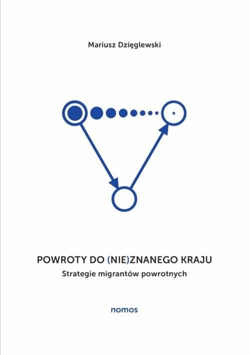 okładka Powroty do (nie)znanego kraju Strategie migrantów powrotnych, Książka | Dzięglewski Mariusz