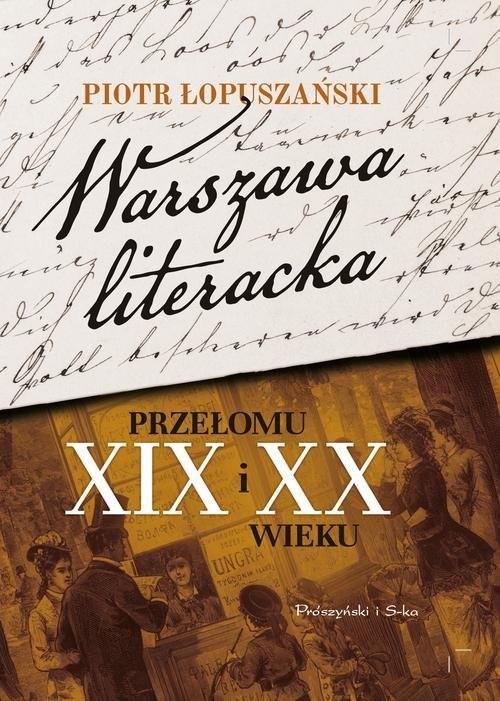 okładka Warszawa literacka przełomu XIX i XX wieku, Książka | Piotr Łopuszański