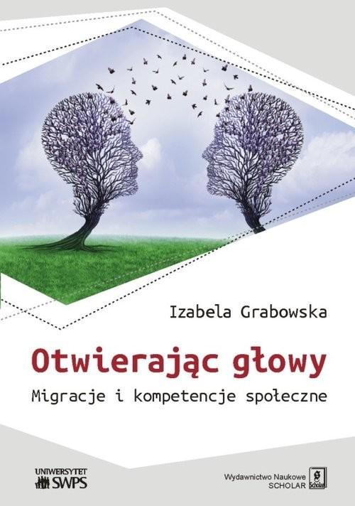 okładka Otwierając głowy Migracje i kompetencje społeczne, Książka | Grabowska Izabela
