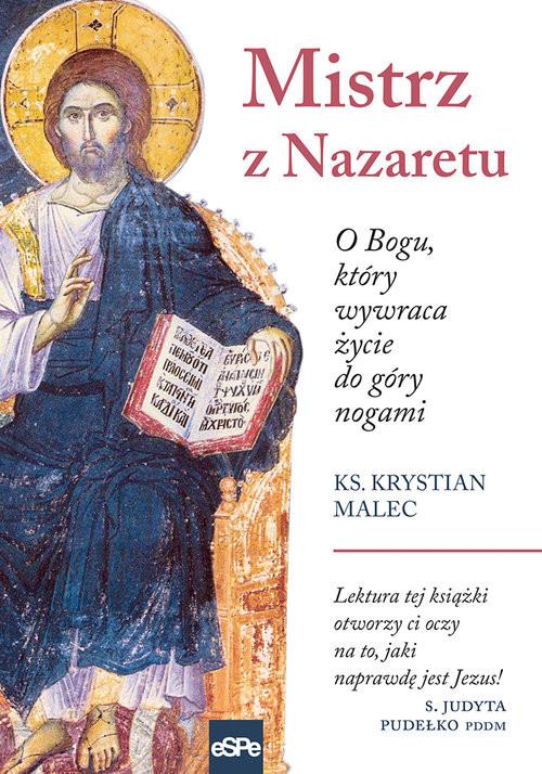 okładka Mistrz z Nazaretu O Bogu, który wywraca życie do góry nogami, Książka | Malec Krystian