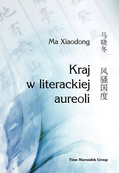 okładka Kraj w literackiej aureoli, Książka | Ma Xiaodong