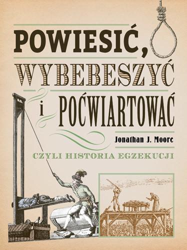 okładka Powiesić, wybebeszyć i poćwiartować, Książka | J. Moore Jonathan