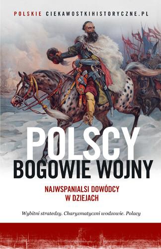 okładka Polscy bogowie wojny. Najwspanialsi dowódcy w dziejach, Książka | Zbiorowy