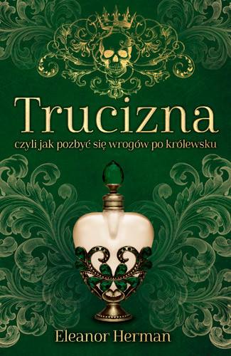 okładka Trucizna, czyli jak pozbyć się wrogów po królewsku, Książka | Herman Eleanor