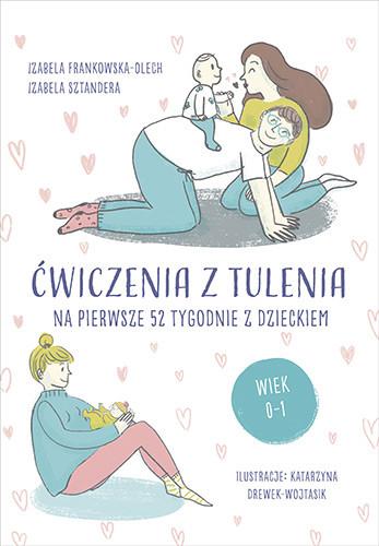 okładka Ćwiczenia z tulenia na pierwsze 52 tygodnie z dzieckiem, Książka | Frankowska-Olech Izabela, Sztandera Izabela