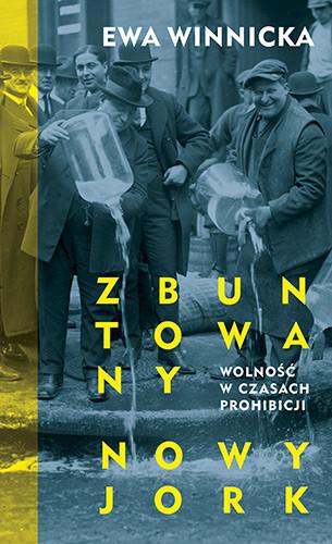 okładka Zbuntowany Nowy Jork. Wolność w czasach prohibicji, Książka | Ewa Winnicka