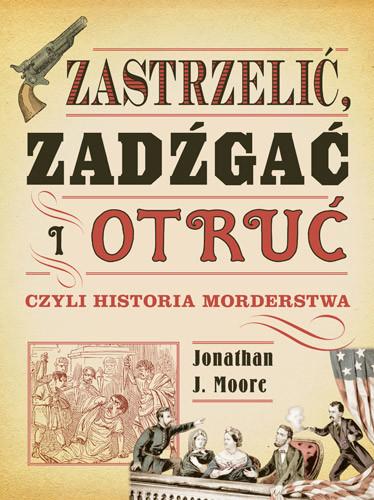 okładka Zastrzelić, zadźgać i otruć, Książka | J. Moore Jonathan