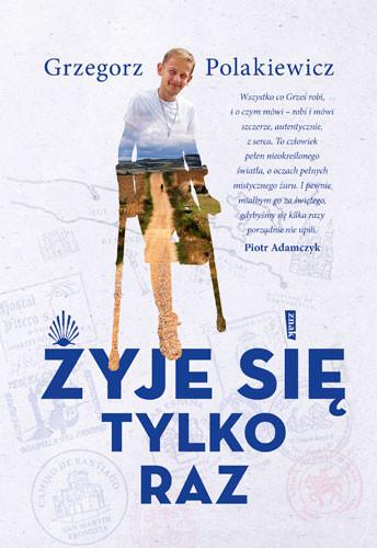 okładka Żyje się tylko razksiążka      Polakiewicz Grzegorz