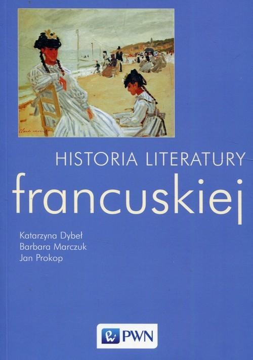 okładka Historia literatury francuskiej, Książka   Katarzyna Dybeł, Barbara Marczuk, Jan Prokop