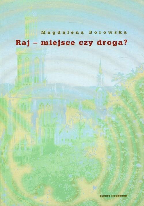 okładka Raj - miejsce czy droga?, Książka | Borowska Magdalena