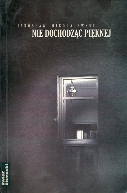okładka Nie dochodząc Pięknejksiążka      Jarosław Mikołajewski