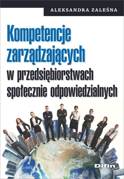 okładka Kompetencje zarządzających w przedsiębiorstwach społecznie odpowiedzialnych, Książka | Zaleśna Aleksandra