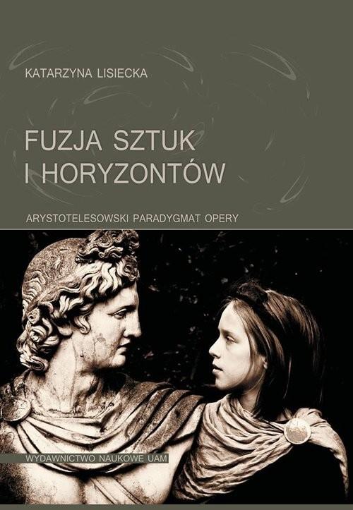 okładka Fuzja sztuk i horyzontów Arystotelesowski paradygmat opery, Książka | Lisiecka Katarzyna