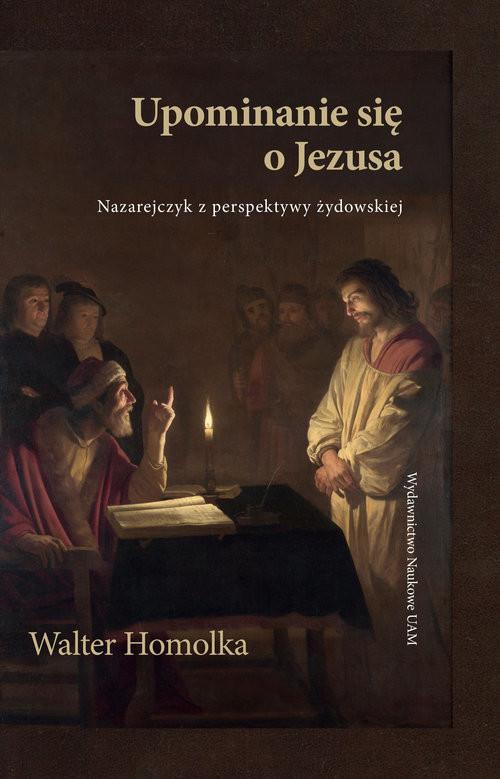 okładka Upominanie się o Jezusa Nazarejczyk z perspektywy żydowskiej, Książka | Homolka Walter