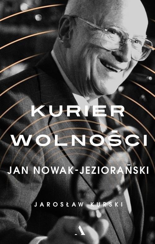 okładka Kurier wolności Jan Nowak-Jeziorański, Książka | Kurski Jarosław