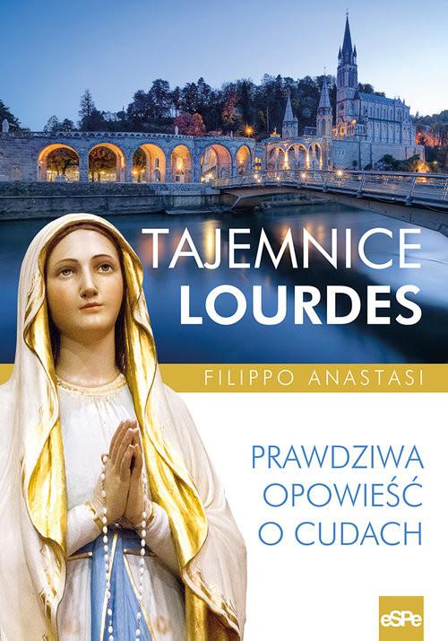 okładka Tajemnice Lourdes Prawdziwa opowieść o cudach, Książka | Anastasi Filippo