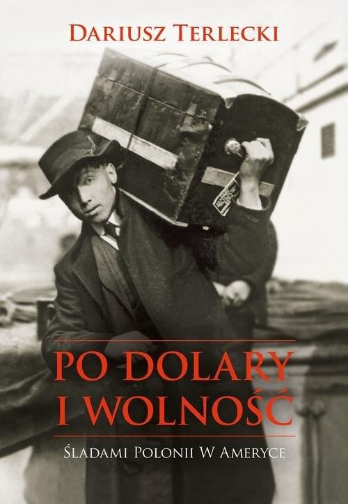 okładka Po dolary i wolność, Książka | Dariusz Wojciech Terlecki