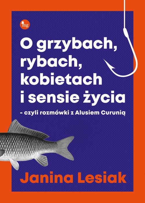okładka O grzybach, rybach, kobietach i sensie życia czyli rozmówki z Alusiem Curunią, Książka | Lesiak Janina