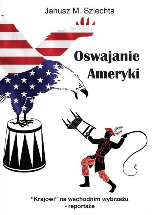 okładka Oswajanie Ameryki, Książka | Szlechta, Janusz