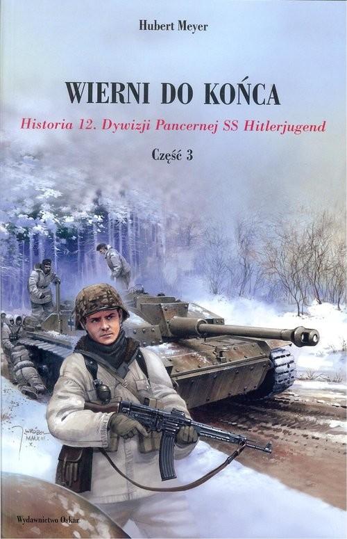 okładka Wierni do końca Historia 12. Dywizji Pancernej SS Hitlerjugend Część 3książka |  | Meyer Hubert