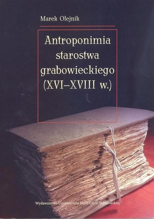 okładka Antroponimia starostwa grabowieckiego (XVI-XVIII w.), Książka | Olejnik Marek