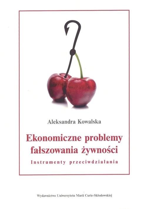 okładka Ekonomiczne problemy fałszowania żywności. Instrumenty przeciwdziałania, Książka | Kowalska Aleksandra