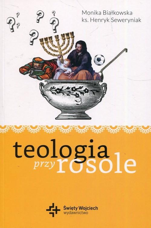 okładka Teologia przy rosole, Książka | Monika Białkowska, Henryk Seweryniak